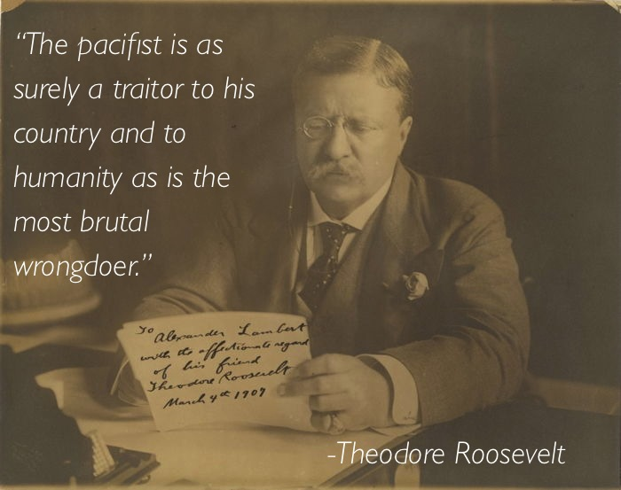 pacifism quotes theodore roosevelt Eleven Great Thoughts On Pacifism